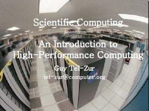 Scientific Computing An Introduction to HighPerformance Computing Guy