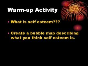 Warmup Activity What is self esteem Create a
