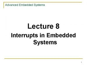 Advanced Embedded Systems Lecture 8 Interrupts in Embedded