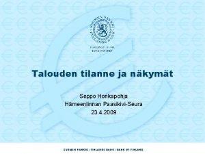 Talouden tilanne ja nkymt Seppo Honkapohja Hmeenlinnan PaasikiviSeura