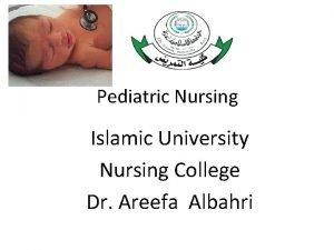 Pediatric Nursing Islamic University Nursing College Dr Areefa