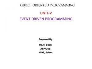 OBJECT ORIENTED PROGRAMMING UNITV EVENT DRIVEN PROGRAMMING Prepared