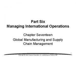 Part Six Managing International Operations Chapter Seventeen Global