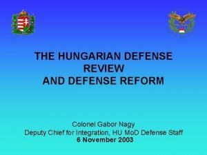 THE HUNGARIAN DEFENSE REVIEW AND DEFENSE REFORM Colonel