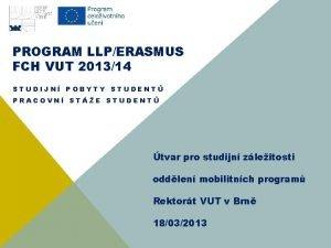 PROGRAM LLPERASMUS FCH VUT 201314 STUDIJN POBYTY STUDENT