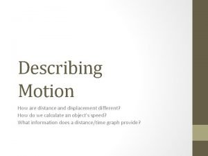 Describing Motion How are distance and displacement different