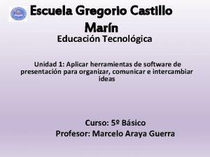 Escuela Gregorio Castillo Marn Educacin Tecnolgica Unidad 1