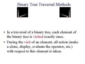 Binary Tree Traversal Methods In a traversal of