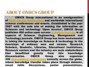 ABOUT OMICS GROUP OMICS Group International is an