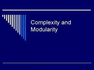 Complexity and Modularity Outline o Complexity n Understanding