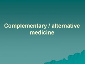 Complementary alternative medicine What is complementary and alternative