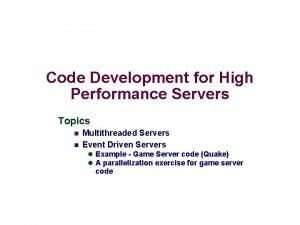 Code Development for High Performance Servers Topics n
