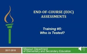 ENDOFCOURSE EOC ASSESSMENTS Training 5 Who is Tested