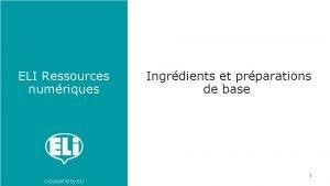 ELI Ressources numriques Copyright by ELI Ingrdients et