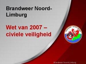 Brandweer Noord Limburg Wet van 2007 civiele veiligheid