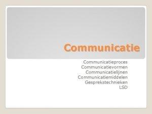 Communicatieproces Communicatievormen Communicatielijnen Communicatiemiddelen Gesprekstechnieken LSD zender feedback