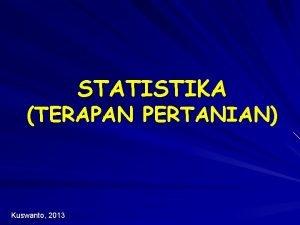 STATISTIKA TERAPAN PERTANIAN Kuswanto 2013 STATISTIKA Mata kuliah