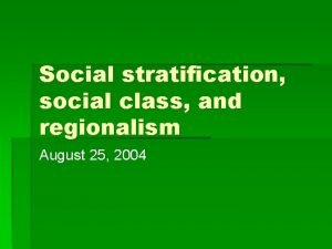 Social stratification social class and regionalism August 25