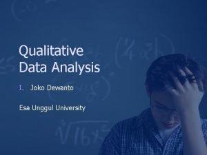 Qualitative Data Analysis I Joko Dewanto Esa Unggul