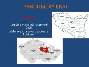 PARDUBICK KRAJ POLOHA Pardubick kraj le na pomez