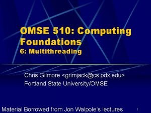 OMSE 510 Computing Foundations 6 Multithreading Chris Gilmore