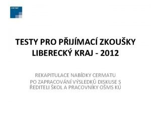 TESTY PRO PIJMAC ZKOUKY LIBERECK KRAJ 2012 REKAPITULACE