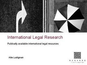 International Legal Research Publically available international legal resources