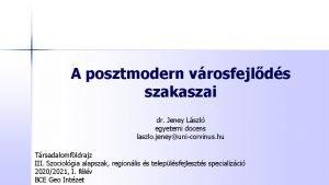 A posztmodern vrosfejlds szakaszai dr Jeney Lszl egyetemi