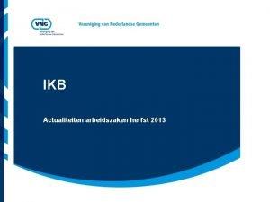 IKB Actualiteiten arbeidszaken herfst 2013 Vereniging van Nederlandse