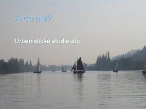 A co my Urbanistick studie etc Urbanistick studie
