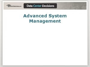 Advanced System Management Advanced System Management Presented by