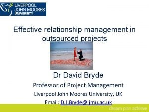 Effective relationship management in outsourced projects Dr David