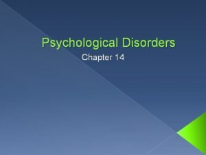 Psychological Disorders Chapter 14 Brief History of Psychological