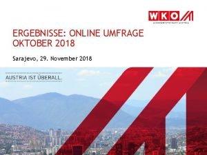 ERGEBNISSE ONLINE UMFRAGE OKTOBER 2018 Sarajevo 29 November