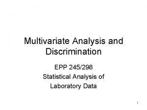 Multivariate Analysis and Discrimination EPP 245298 Statistical Analysis