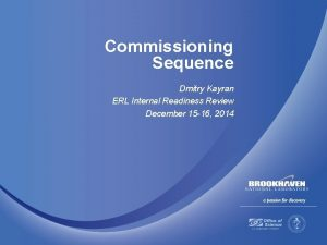 Commissioning Sequence Dmitry Kayran ERL Internal Readiness Review