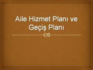 Aile Hizmet Plan ve Gei Plan Aile Hizmet