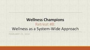 Wellness Champions Retreat 8 Wellness as a SystemWide
