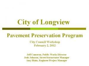 City of Longview Pavement Preservation Program City Council