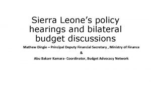 Sierra Leones policy hearings and bilateral budget discussions