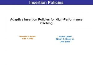 Insertion Policies Adaptive Insertion Policies for HighPerformance Caching