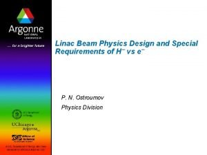 Linac Beam Physics Design and Special Requirements of