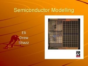 Semiconductor Modelling Eli Drew Shazz Semiconductor History 1600