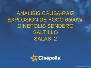 ANALISIS CAUSARAIZ EXPLOSION DE FOCO 6500 W CINEPOLIS