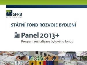 STTN FOND ROZVOJE BYDLEN Vhody programu Panel 2013