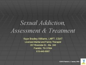 Sexual Addiction Assessment Treatment Kaye Bradley Williams LMFT