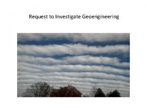 Request to Investigate Geoengineering Request to investigate Geoengineering