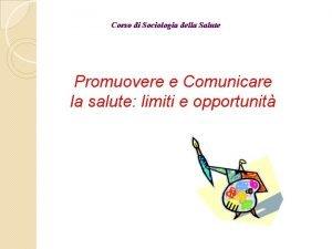 Corso di Sociologia della Salute Promuovere e Comunicare