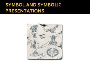 SYMBOL AND SYMBOLIC PRESENTATIONS DEFINITION Symbols or symbolic