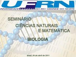 SEMINRIO CINCIAS NATURAIS E MATEMTICA BIOLOGIA Natal 04